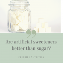Are Artificial Sweeteners Better Than Sugar?